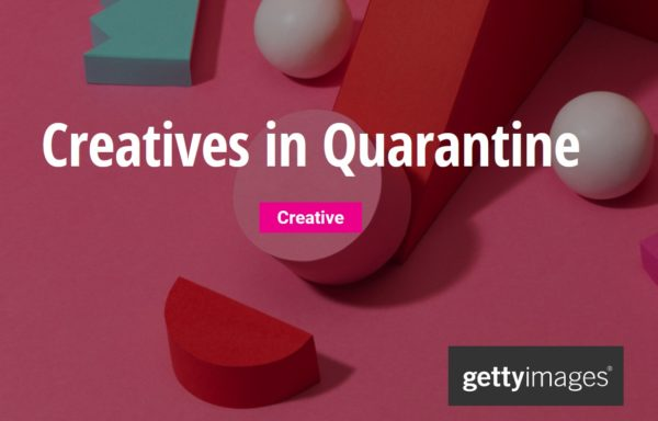 Getty Images: Creatives in Quarantine 2020