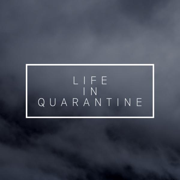 Life in Quarantine 2020